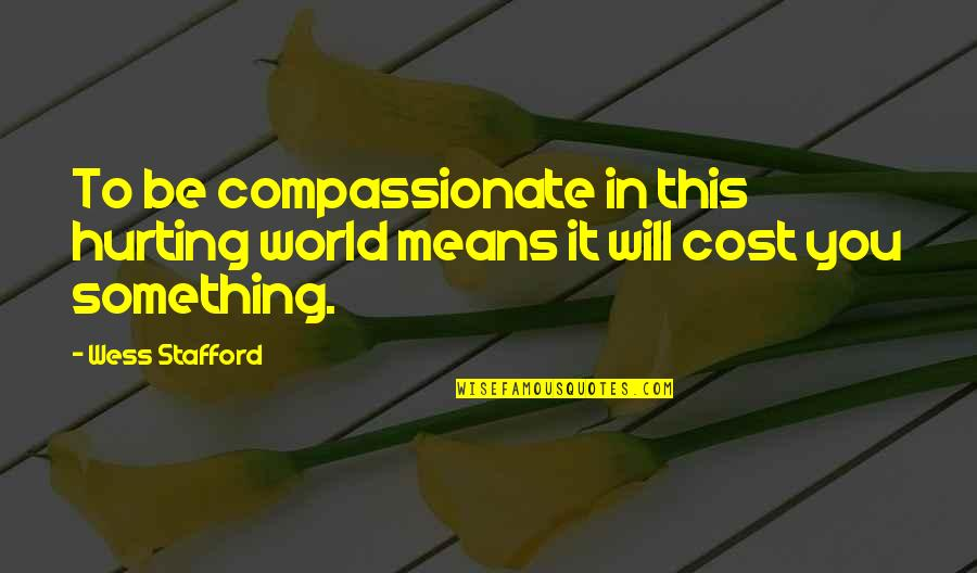 Stafford's Quotes By Wess Stafford: To be compassionate in this hurting world means