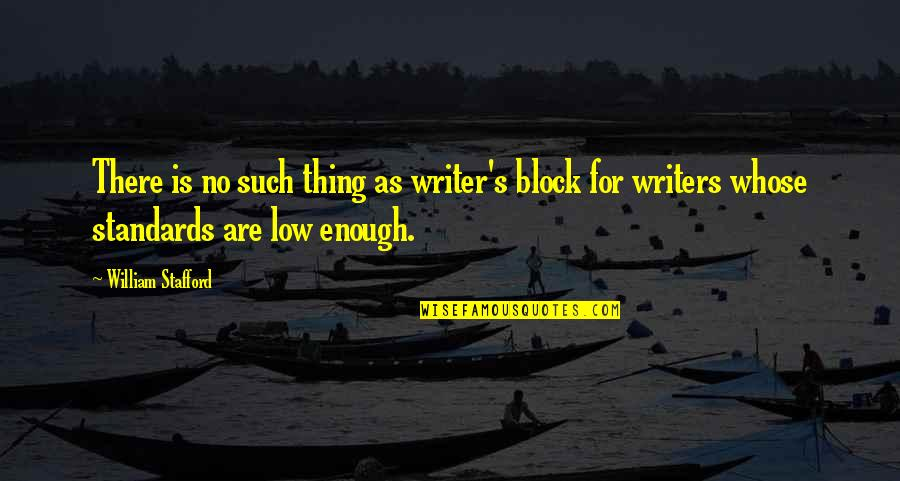 Stafford's Quotes By William Stafford: There is no such thing as writer's block