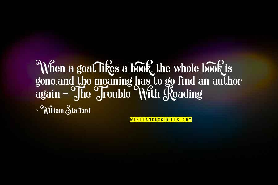 Stafford's Quotes By William Stafford: When a goat likes a book, the whole
