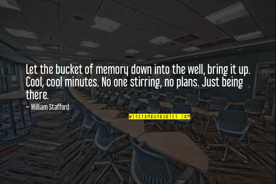 Stafford's Quotes By William Stafford: Let the bucket of memory down into the