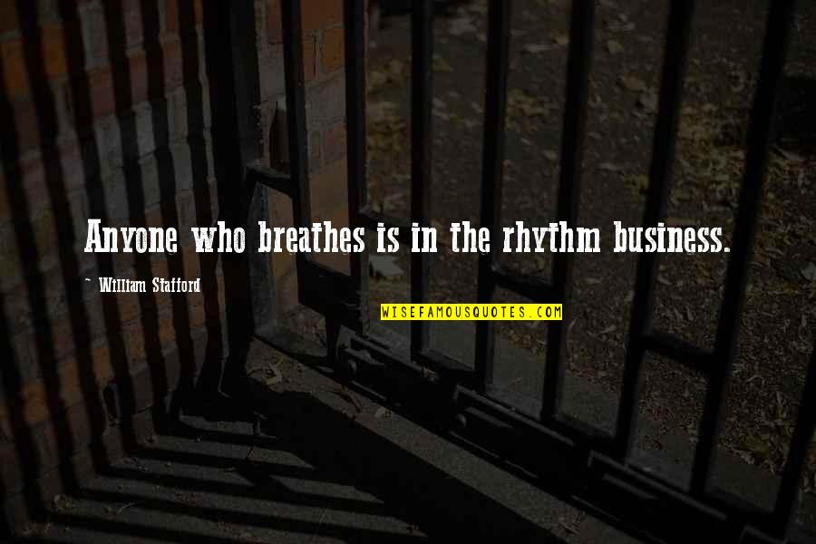 Stafford's Quotes By William Stafford: Anyone who breathes is in the rhythm business.