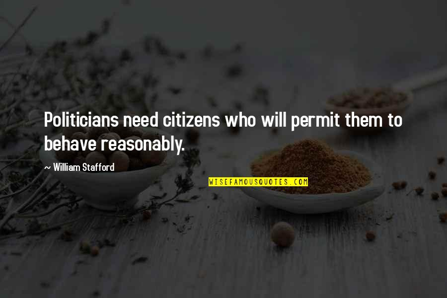 Stafford's Quotes By William Stafford: Politicians need citizens who will permit them to