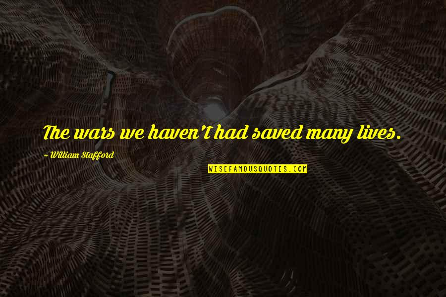 Stafford's Quotes By William Stafford: The wars we haven't had saved many lives.