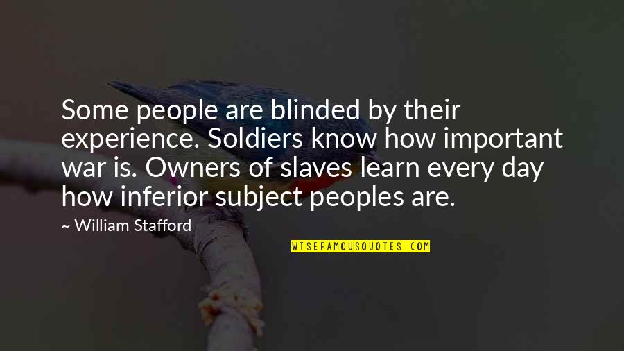 Stafford's Quotes By William Stafford: Some people are blinded by their experience. Soldiers