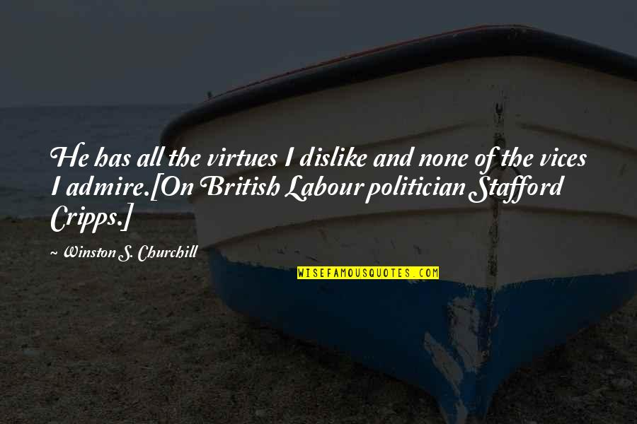 Stafford's Quotes By Winston S. Churchill: He has all the virtues I dislike and