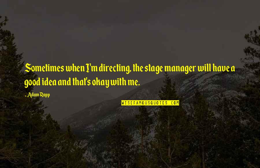 Stage Directing Quotes By Adam Rapp: Sometimes when I'm directing, the stage manager will