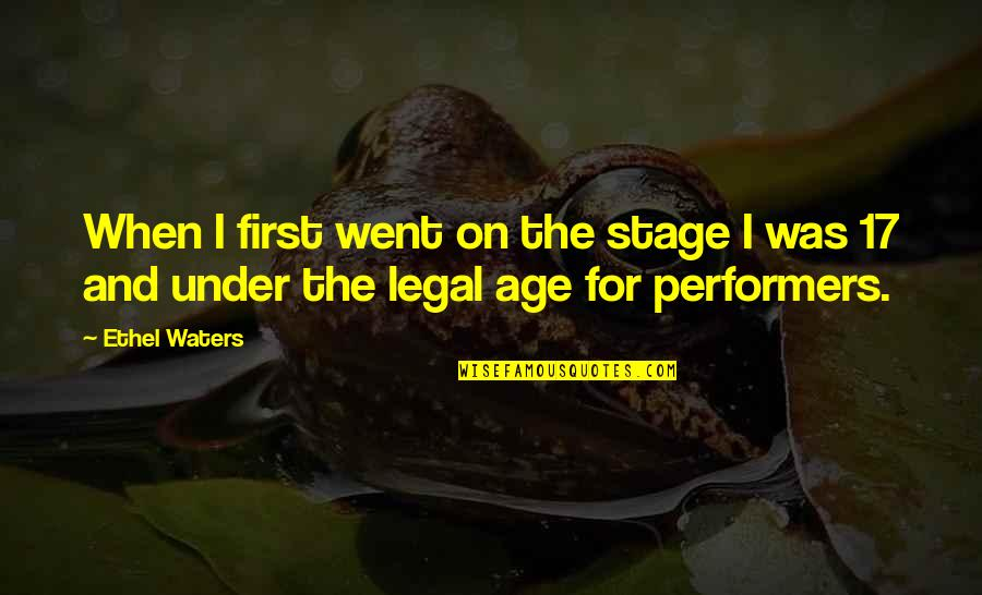 Stage Performers Quotes By Ethel Waters: When I first went on the stage I