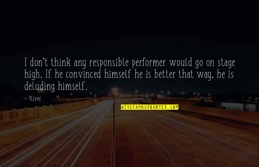 Stage Performers Quotes By Oliver: I don't think any responsible performer would go