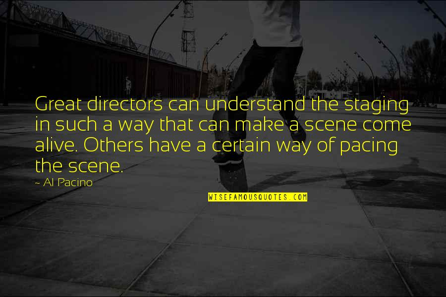 Staging Quotes By Al Pacino: Great directors can understand the staging in such