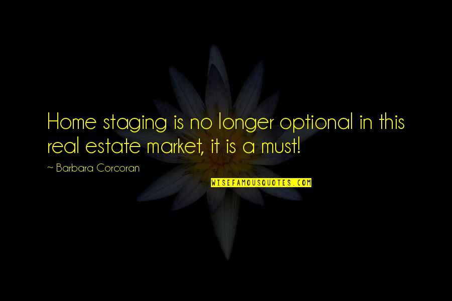 Staging Quotes By Barbara Corcoran: Home staging is no longer optional in this