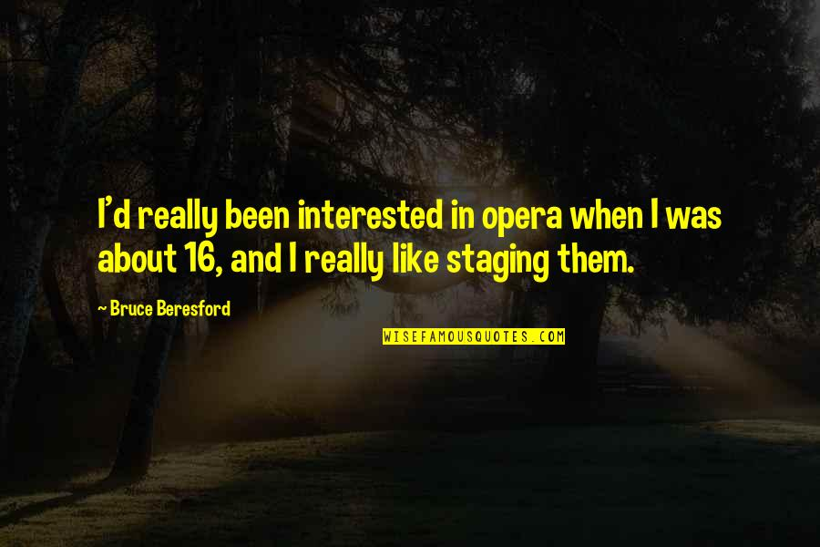 Staging Quotes By Bruce Beresford: I'd really been interested in opera when I