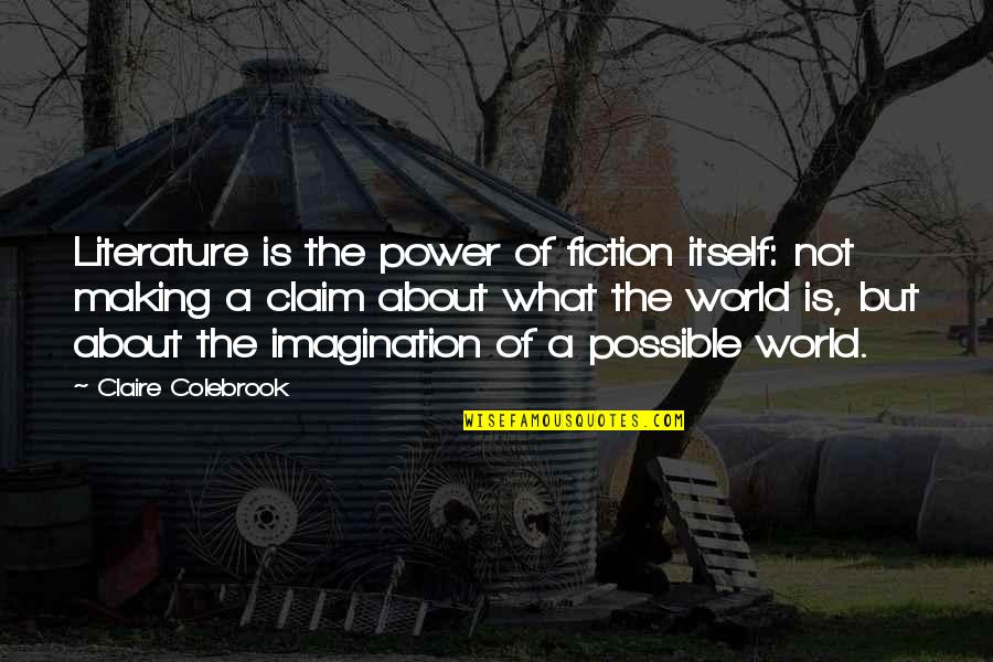 Staging Quotes By Claire Colebrook: Literature is the power of fiction itself: not