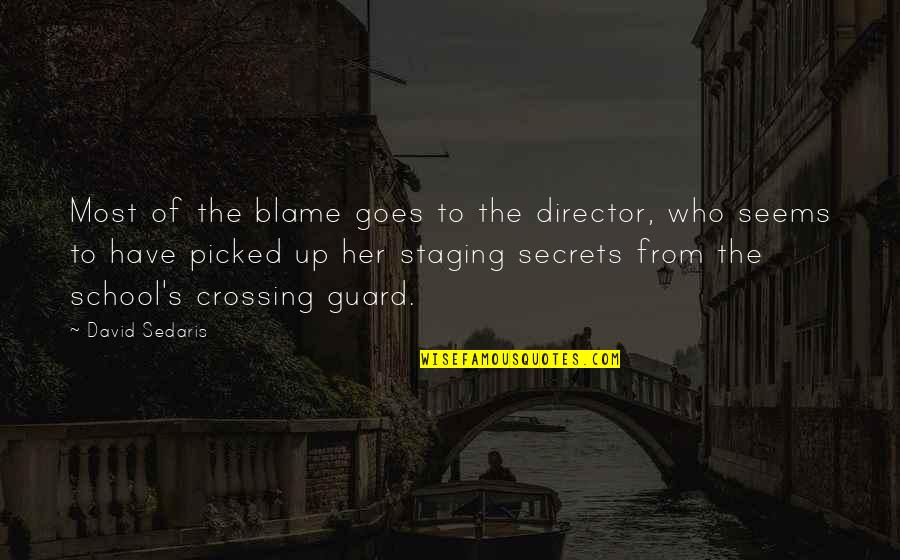 Staging Quotes By David Sedaris: Most of the blame goes to the director,
