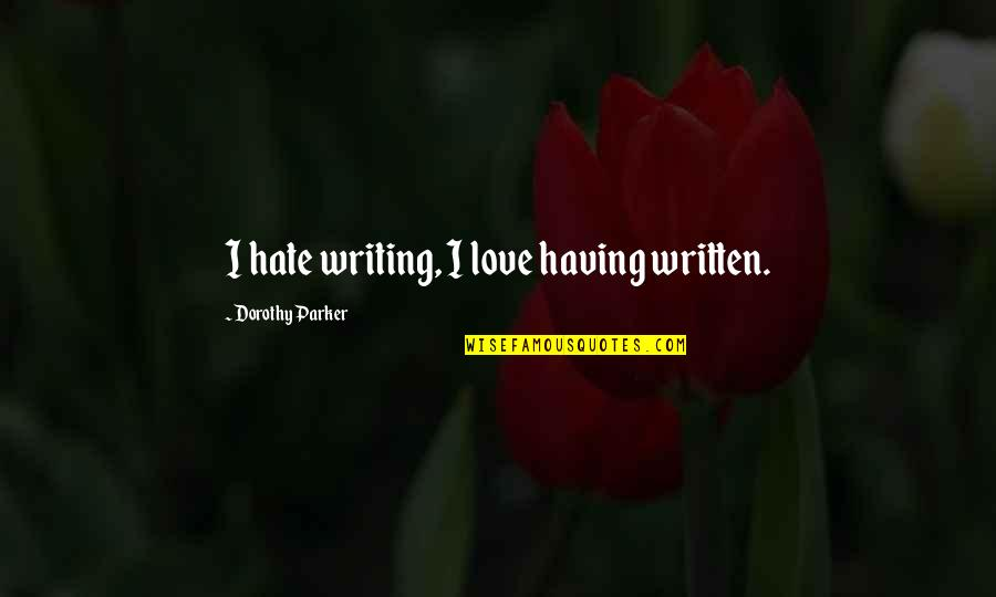 Staging Quotes By Dorothy Parker: I hate writing, I love having written.