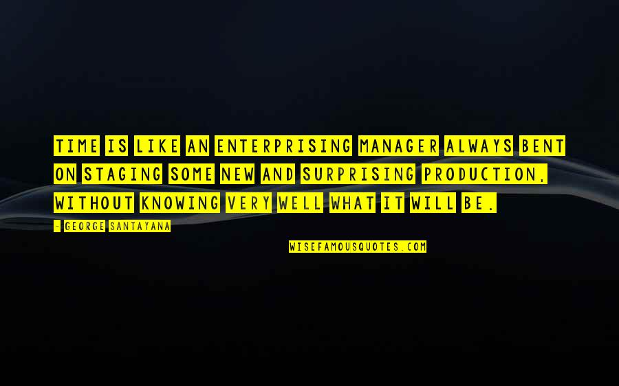 Staging Quotes By George Santayana: Time is like an enterprising manager always bent