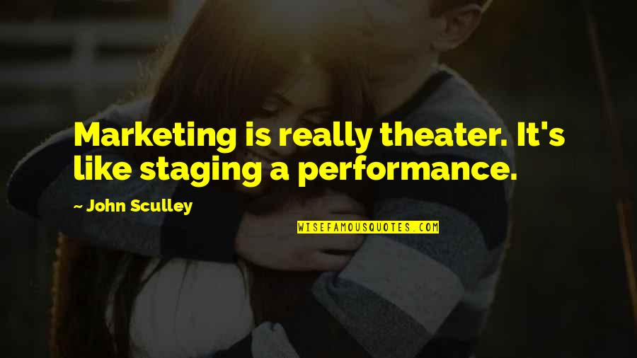 Staging Quotes By John Sculley: Marketing is really theater. It's like staging a
