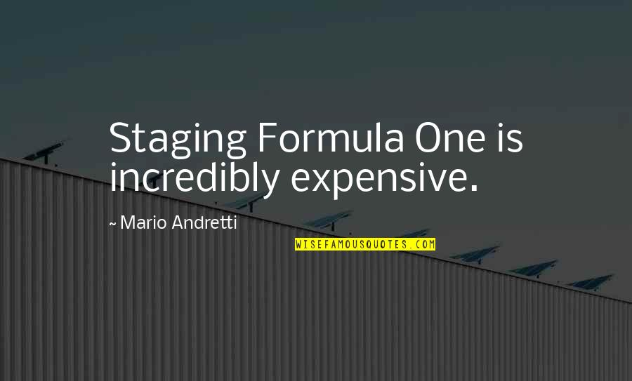 Staging Quotes By Mario Andretti: Staging Formula One is incredibly expensive.