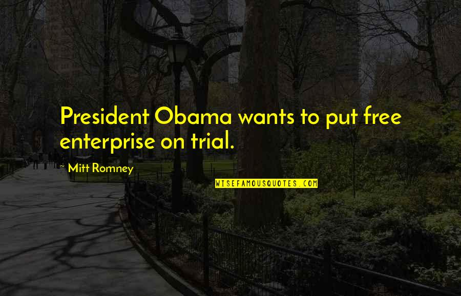 Staging Quotes By Mitt Romney: President Obama wants to put free enterprise on