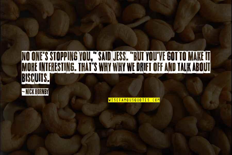 """Staging Quotes By Nick Hornby: No one's stopping you,"""" said Jess. """"But you've"""