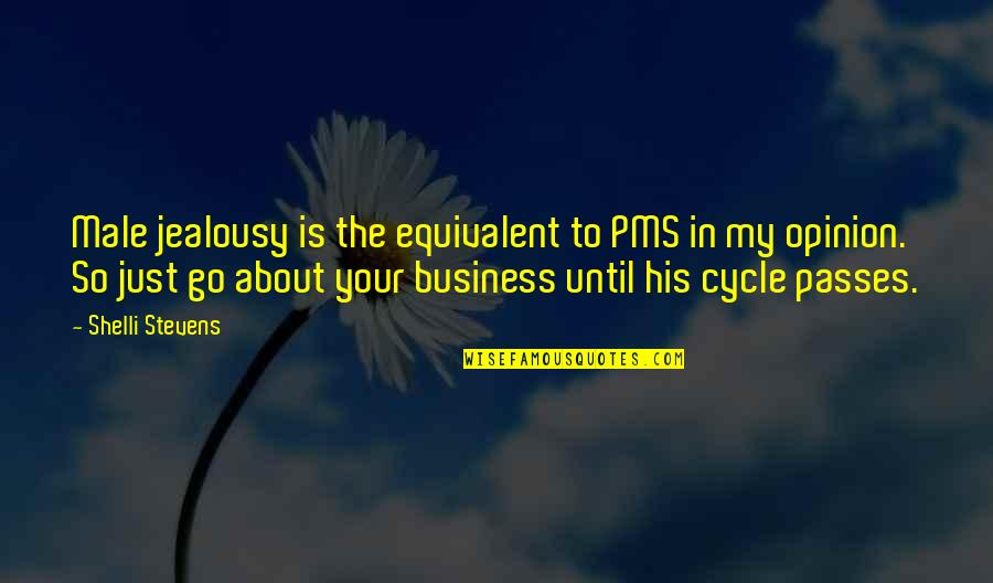 Staging Quotes By Shelli Stevens: Male jealousy is the equivalent to PMS in