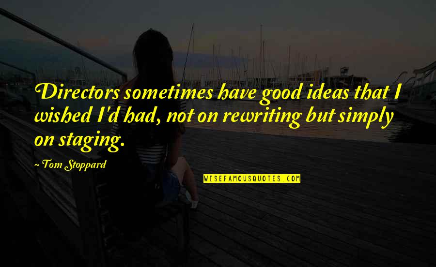 Staging Quotes By Tom Stoppard: Directors sometimes have good ideas that I wished
