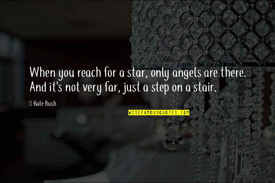 Stair Steps Quotes By Kate Bush: When you reach for a star, only angels