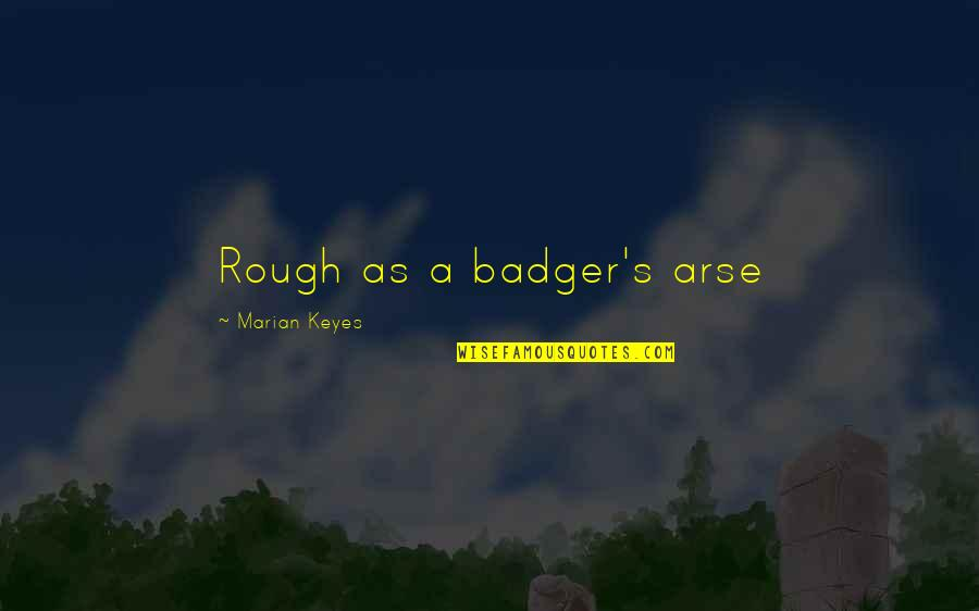 Stair Steps Quotes By Marian Keyes: Rough as a badger's arse