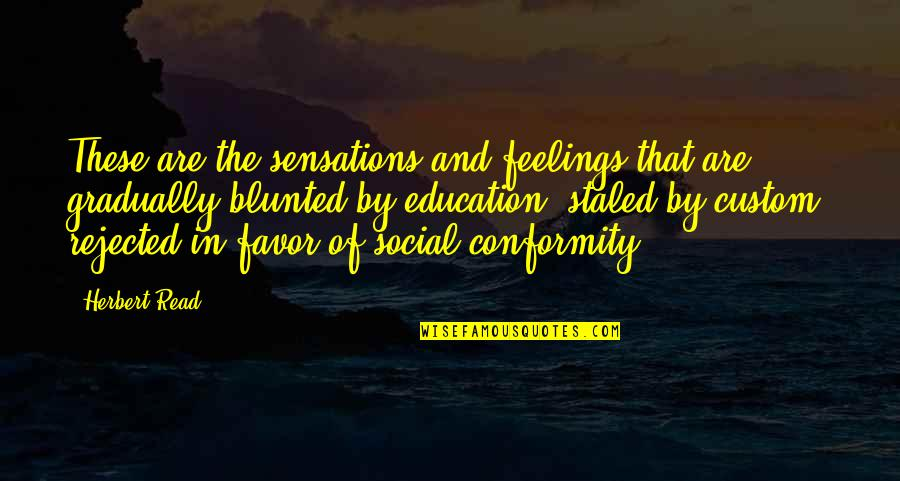 Staled Quotes By Herbert Read: These are the sensations and feelings that are