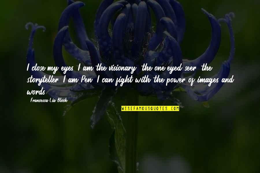 Stalino Quotes By Francesca Lia Block: I close my eyes. I am the visionary,