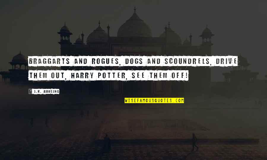 Stalino Quotes By J.K. Rowling: Braggarts and rogues, dogs and scoundrels, drive them