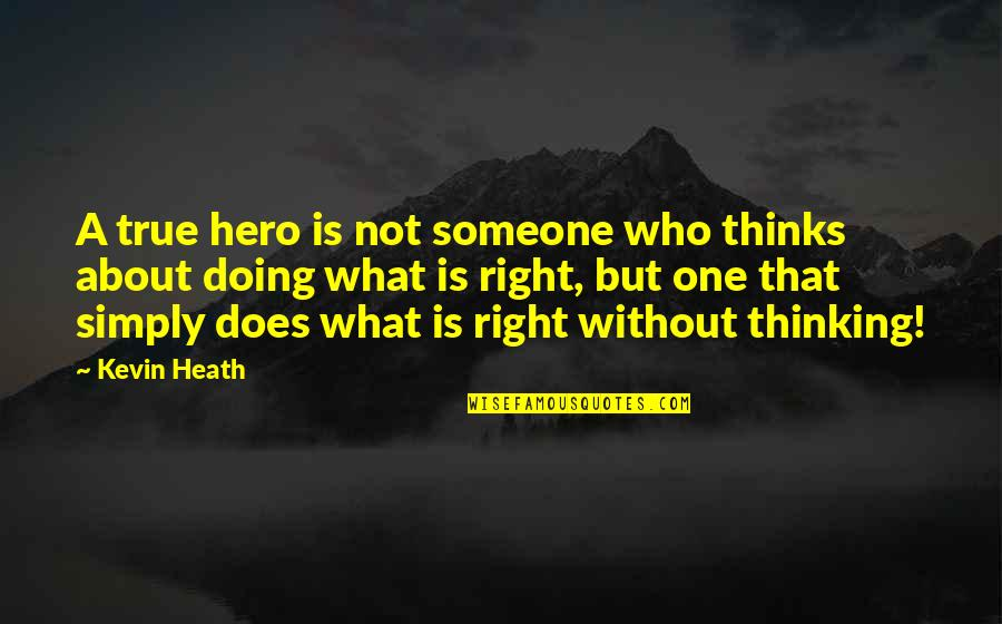 Stalino Quotes By Kevin Heath: A true hero is not someone who thinks
