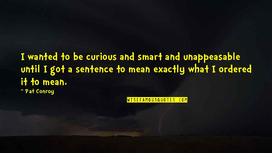 Stalino Quotes By Pat Conroy: I wanted to be curious and smart and