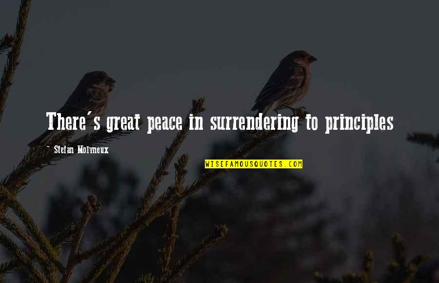 Stalino Quotes By Stefan Molyneux: There's great peace in surrendering to principles