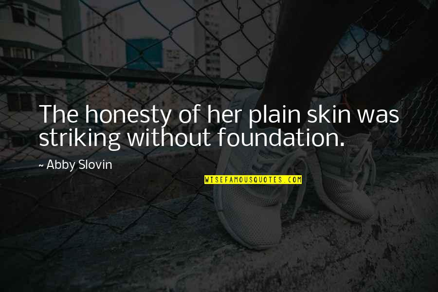 Stalis Quotes By Abby Slovin: The honesty of her plain skin was striking