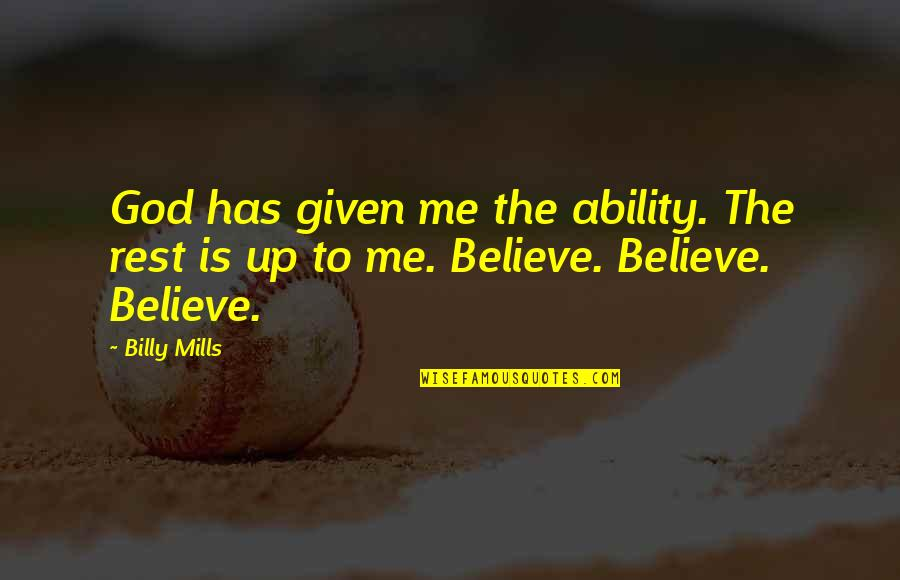 Stalis Quotes By Billy Mills: God has given me the ability. The rest