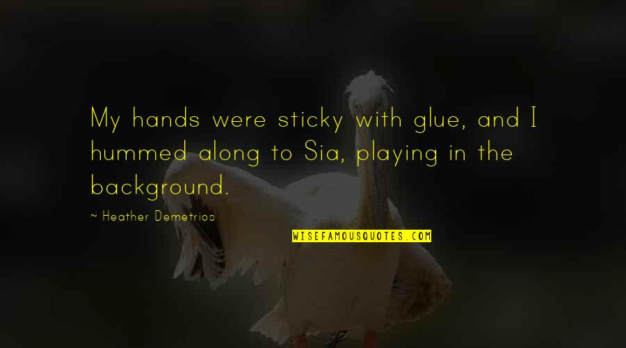 Stalis Quotes By Heather Demetrios: My hands were sticky with glue, and I
