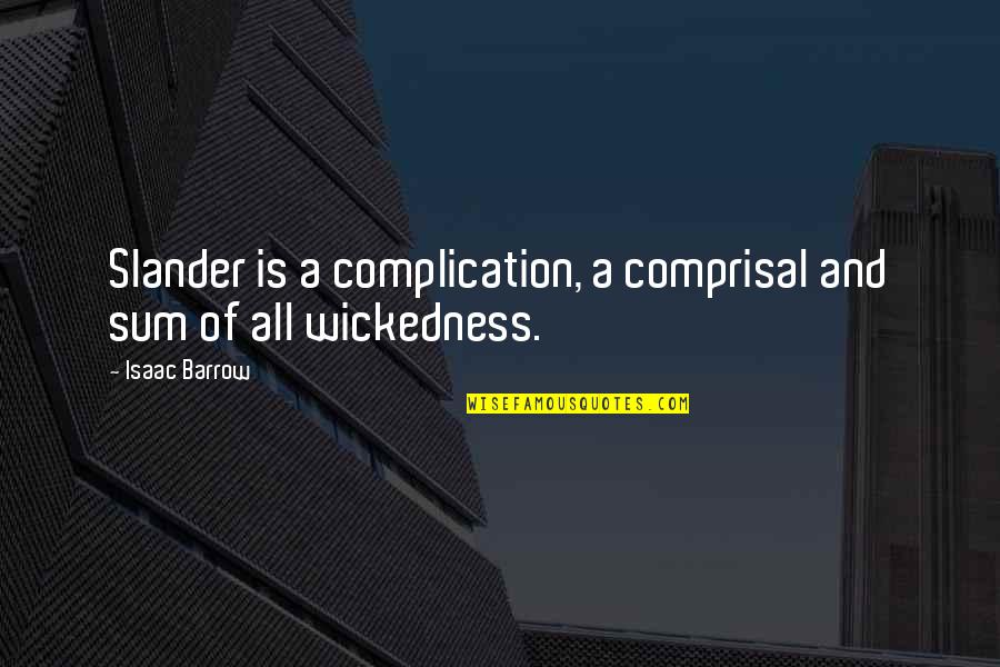 Stalis Quotes By Isaac Barrow: Slander is a complication, a comprisal and sum