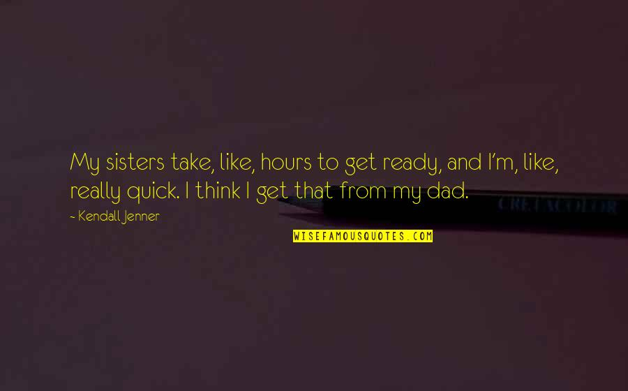 Stalis Quotes By Kendall Jenner: My sisters take, like, hours to get ready,