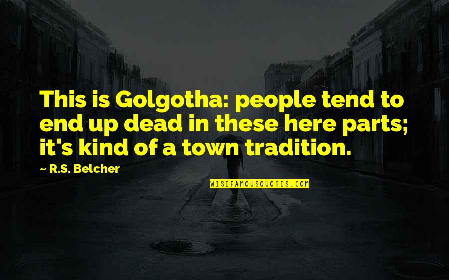Stalis Quotes By R.S. Belcher: This is Golgotha: people tend to end up
