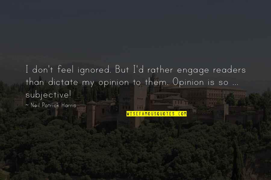 Stampin Up Shalom Quotes By Neil Patrick Harris: I don't feel ignored. But I'd rather engage