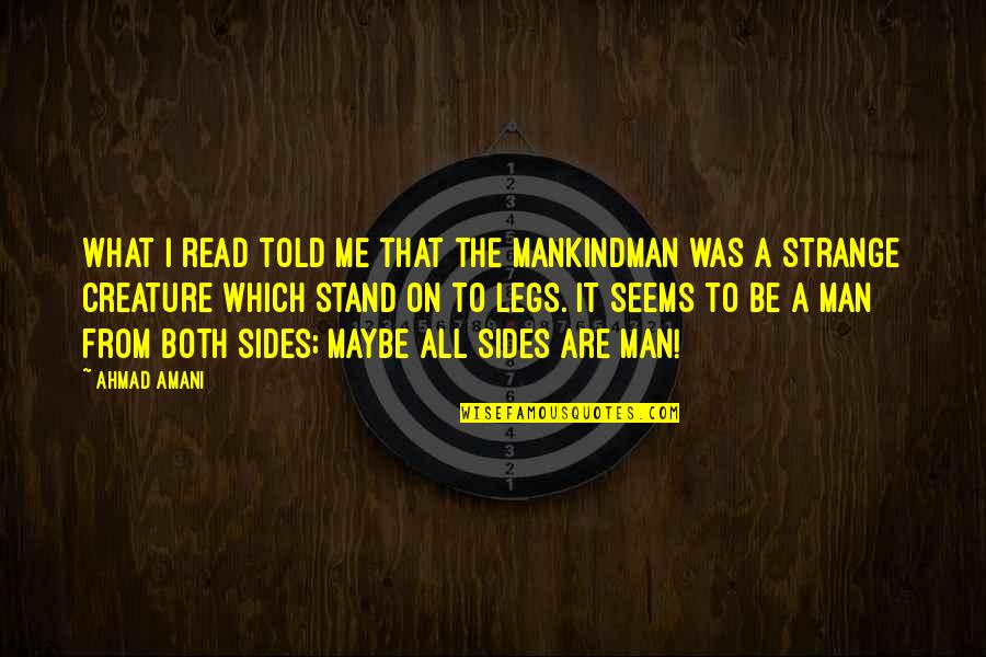 Stand Be Me Quotes By Ahmad Amani: What I read told me that the Mankindman