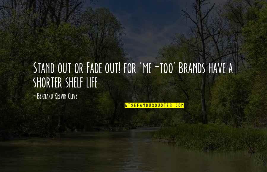 Stand Be Me Quotes By Bernard Kelvin Clive: Stand out or Fade out! for 'me-too' Brands