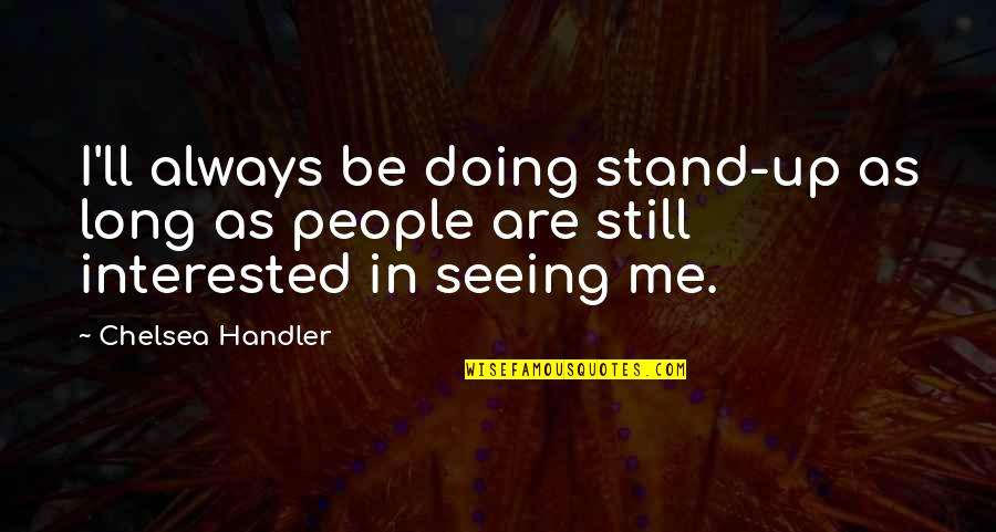 Stand Be Me Quotes By Chelsea Handler: I'll always be doing stand-up as long as