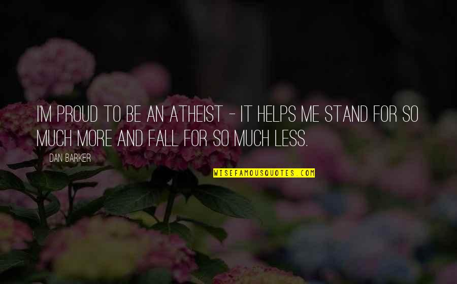 Stand Be Me Quotes By Dan Barker: I'm proud to be an atheist - it
