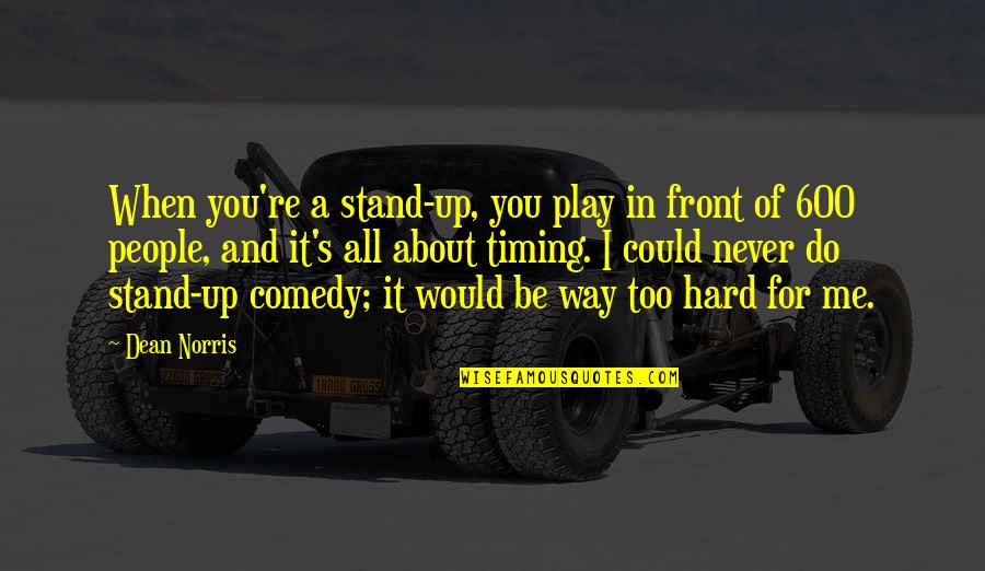 Stand Be Me Quotes By Dean Norris: When you're a stand-up, you play in front