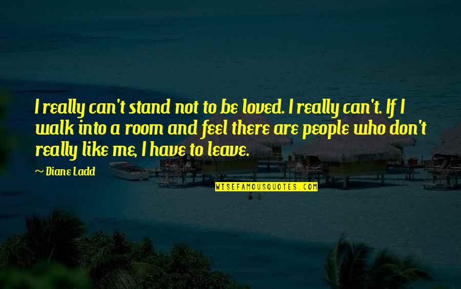 Stand Be Me Quotes By Diane Ladd: I really can't stand not to be loved.
