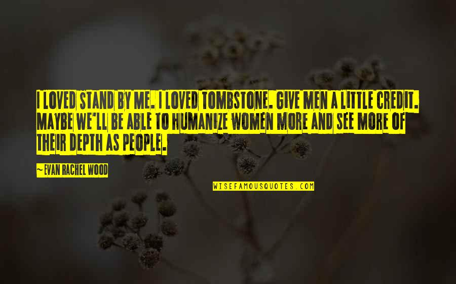 Stand Be Me Quotes By Evan Rachel Wood: I loved Stand By Me. I loved Tombstone.