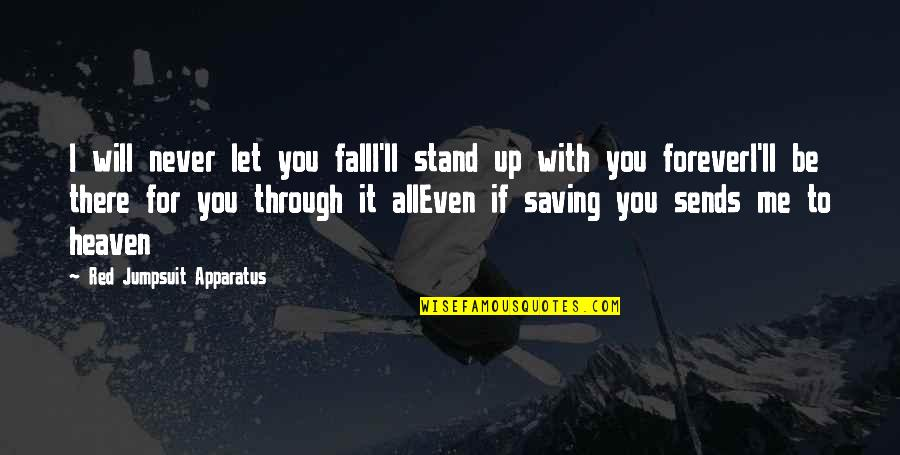 Stand Be Me Quotes By Red Jumpsuit Apparatus: I will never let you fallI'll stand up