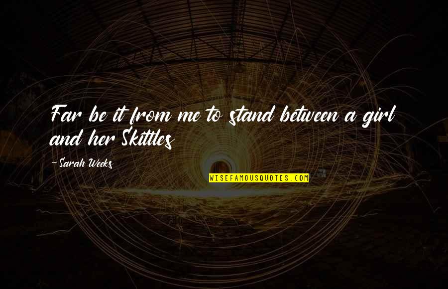 Stand Be Me Quotes By Sarah Weeks: Far be it from me to stand between