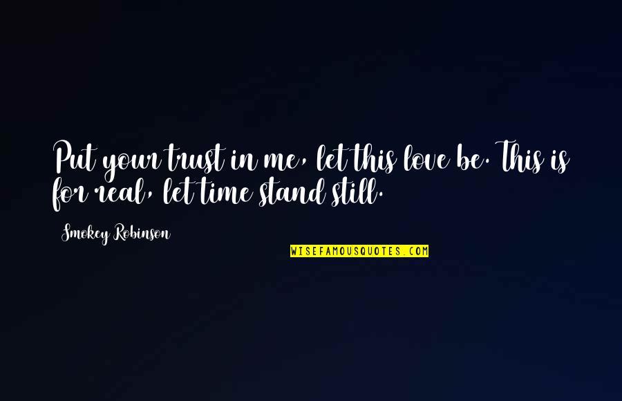 Stand Be Me Quotes By Smokey Robinson: Put your trust in me, let this love